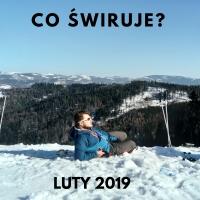Co świruje: luty 2019