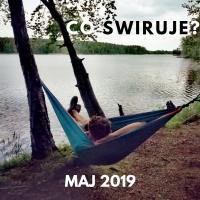 Co świruje - maj 2019