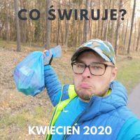 Co świruje: kwiecień 2020