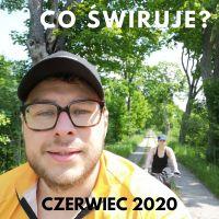 Co świruje - czerwiec 2020