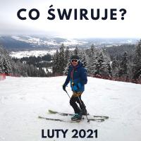 Co świruje - luty 2021